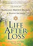 Life after Loss, Raymond A. Moody and Dianne Arcangel, 0062517295