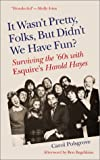 It Wasn't Pretty, Folks, but Didn't We Have Fun?, Carol Polsgrove, 1571430911