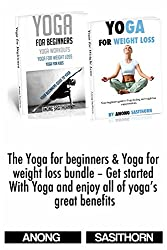 The Yoga for beginners & Yoga for weight loss bundle - Get started with Yoga and enjoy all of yoga's great benefits (yoga, yoga for beginners, yoga sutras, ... loss, yoga for kids, yoga for dummies)