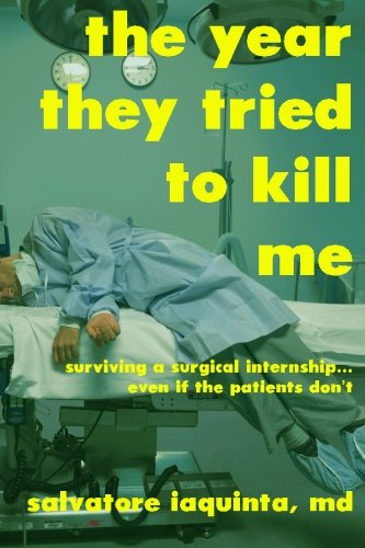 Download The Year They Tried to Kill Me: Surviving a surgical internship...even if the patients don't PDF
