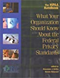 The HIPAA Handbook : What Your Organization Should Know about the Federal Privacy Standards, Dennis Melamed, Alexander J. Brittin, 1930104103