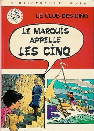 Amazon Fr Le Club Des Cinq Le Marquis Appelle Les Cinq