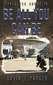 Be All You Can Be (Ephialtes Shorts Book 4) by [Parker, Gavin E]