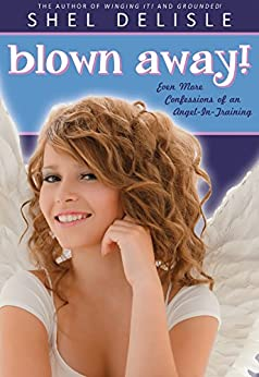 Blown Away!: Even More Confessions of an Angel in Training (Confessions of an Angel-in-Training Book 3) by [Delisle, Shel]