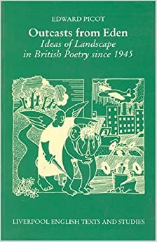 Outcasts from Eden: Ideas of Landscape in British Poetry since 1945 (Liverpool University Press - Liverpool English Texts & Studies)