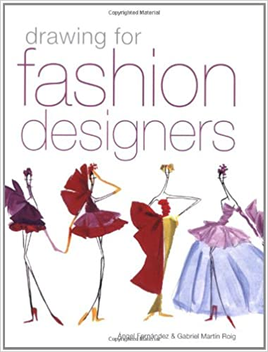 Drawing For Fashion Designers: Angel Fernandez, Gabriel Martin ...