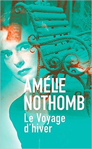 Amélie Nothomb - Le voyage d'hiver