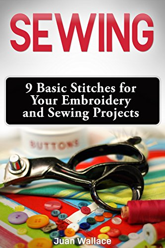 Sewing: 9 Basic Stitches for Your Embroidery and Sewing Projects