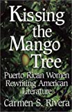 Kissing the Mango Tree, Carmen S. Rivera, 1558853774