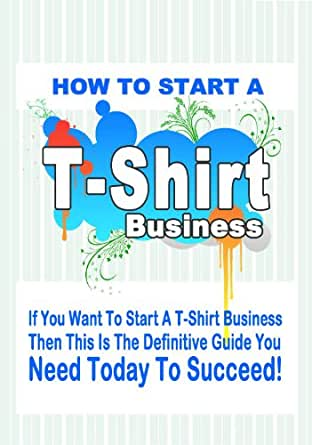How To Start A T Shirt Business Make Money
