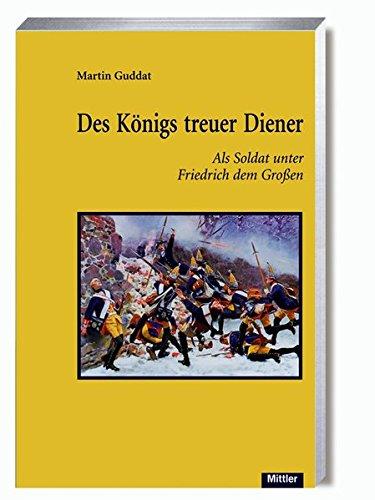 Des Königs treuer Diener: Als Soldat unter Friedrich dem Großen