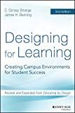 Designing for Learning : Creating Campus Environments for Student Success, Strange, C. Carney and Banning, James H., 1118823524