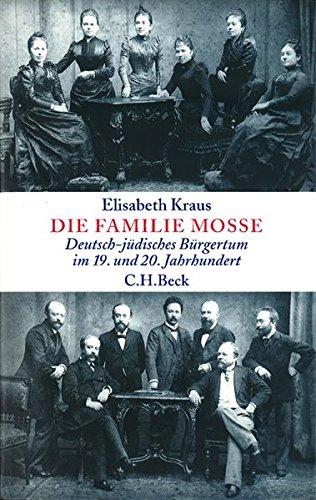 Die Familie Mosse: Deutsch-jüdisches Bürgertum im 19. und 20. Jahrhundert
