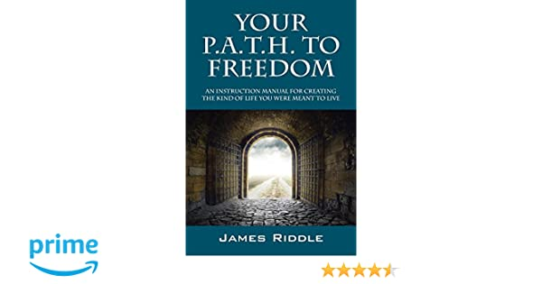 your p a t h to freedom an instruction manual for creating the