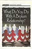 img - for What Do You Do With A Broken Relationship? Discovery Series book / textbook / text book