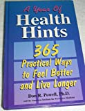 A Year of Health Hints : Three Hundred Sixty-Five Practical Ways to Feel Better and Live Longer, Powell, Don R., 0963561219