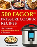 Top 500 Fagor Pressure Cooker Recipes: The Complete Fagor Pressure Cooker Cookbook