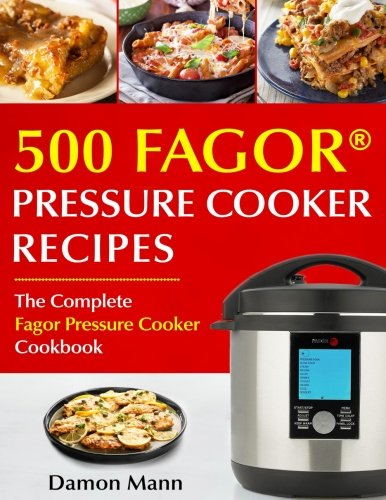 Top 500 Fagor Pressure Cooker Recipes: The Complete Fagor Pr