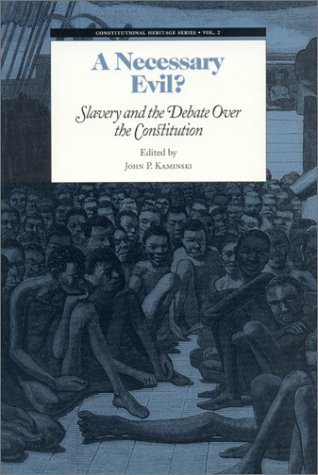 A Necessary Evil?: Slavery and the Debate over the Constitution (Constitutional Heritage Series)