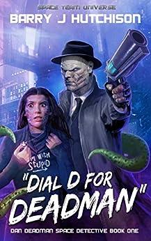 Dial D for Deadman: A Space Team Universe Novel (Dan Deadman Space Detective Book 1) by [Hutchison, Barry J.]