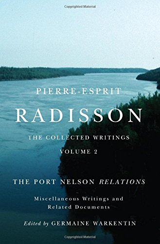 pierre-esprit-radisson-the-collected-writings-volume-2-the-port-nelson-relations-miscellaneous-writi