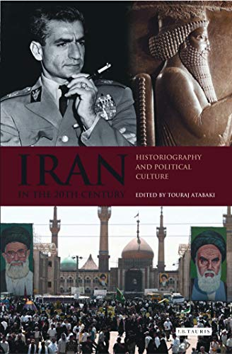 Iran in the 20th Century: Historiography and Political Culture (International Library of Iranian Studies) por Touraj Atabaki