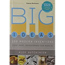 Big Ideas: 100 Modern Inventions That Have Transformed Our World (Popular Mechanics) by Alex Hutchinson (2009-05-05)