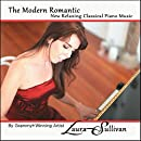 The Modern Romantic: New Relaxing Classical Piano Music