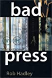 Bad Press, Rob Hadley, 0888012500