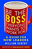 img - for Be the Boss Everyone Wants to Work For: A Guide for New Leaders book / textbook / text book