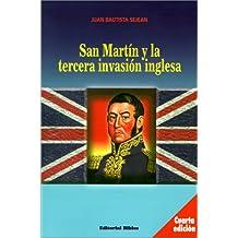 San Martin Y LA Tercera Invasion Inglesa (Spanish Edition)