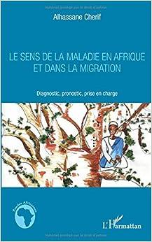 Book Le sens de la maladie en Afrique et dans la migration: Diagnostic, pronostic, prise en charge