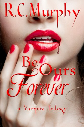Be Ours Forever (A Vampire Trilogy Book 1)