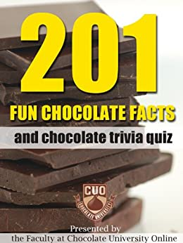 201 Fun Chocolate Facts and Chocolate Trivia Quiz by [Faculty at Chocolate University Online]