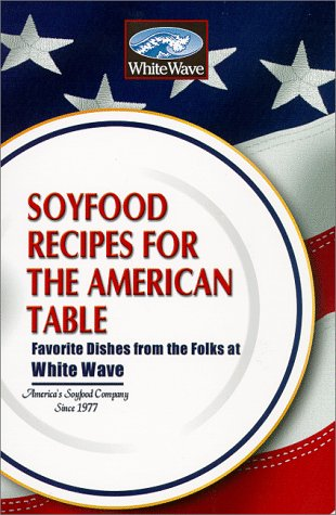 Soyfoods Recipes For The American Table : Favorite Dishes From the Folks at White Wave ()