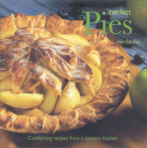 Perfect Pies: Comforting Recipes from a Country Kitchen