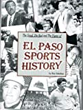 The Good, the Bad and the Funny of el Paso Sports History, Ray Sanchez, 1628475005
