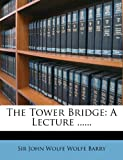 The Tower Bridge: A Lecture ......