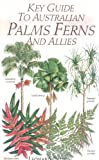Key guide to Australian palms, ferns, and allies (Key Guide Series)