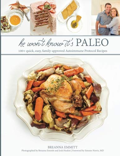 He Won't Know It's Paleo: 100+ Autoimmune Protocol recipes to create with love and share with pride by He Won't Know It's Paleo