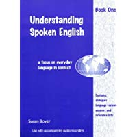 Understanding Spoken English: Bk. 1: A Focus on Everyday Language in Context