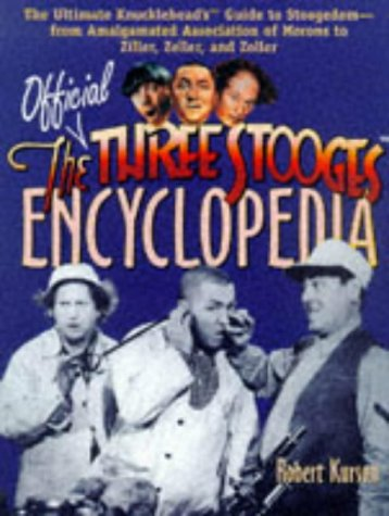 The Official Three Stooges Encyclopedia  The Ultimate Knuckleheads Guide To Stoogedom  From Amalgamated Association Of Morons To Ziller  Zeller  And Zoller