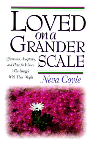 Loved on a Grander Scale: Affirmation, Acceptance, and Hope for Women Who Struggle With Their Weight