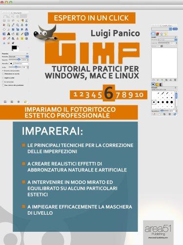 Gimp  Tutorial pratici per Windows, Mac e Linux  Livello 6