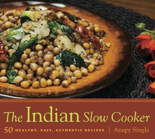 The Indian Slow Cooker: 50 Healthy, Easy, Authentic Recipes (Best Indian Food In Orange County)