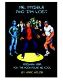 Me, Myself, and I'm Lost: How the Nerd Got His Cool (Volume 1)