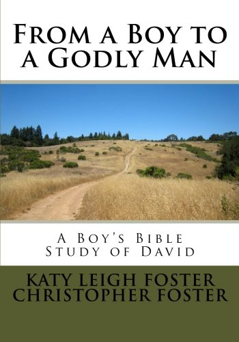 From a Boy to a Godly Man: A Boy's Bible Study of David (Volume 1)