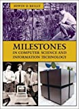 Milestones in Computer Science and Information Technology, Edwin D. Reilly, 1573565210