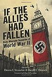If the Allies Had Fallen: Sixty Alternate Scenarios