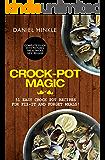 Crock-Pot Magic: 51 Easy Crock Pot Recipes for Fix-It and Forget meals!